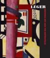 Fernand Leger and the Modern City - Anna Vallye, Christian Derouet, Maria Gough, Spyros Papapetros, Jennifer Wild
