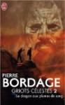Griots Célestes, Tome 2: Le Dragon Aux Plumes De Sang - Pierre Bordage