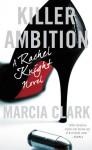 Killer Ambition (Rachel Knight Book 3) - Marcia Clark