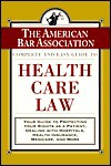 The ABA Complete and Easy Guide to Health Care Law the ABA Complete and Easy Guide to Health Care Law - The American Bar Association, American Bar Association