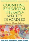 Cognitive-Behavioral Therapy for Anxiety Disorders: Mastering Clinical Challenges - Gillian Butler, Melanie Fennell, Ann Hackmann