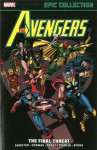 Avengers Epic Collection: The Final Threat - Gerry Conway, Jim Shooter, Steve Englehart, Stan Lee, Jim Starlin, George Pérez, Jack Kirby, Don Heck