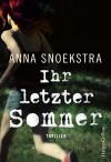 Ihr letzter Sommer: Thriller - Anna Snoekstra, Jan Schönherr