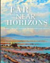 Far and Near Horizons: World Tour of Contemporary Landscape Artists - Linda Richichi, Michael Chesley Johnson, Stephanie Eichelberger