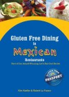 Gluten Free Dining in Mexican Restaurants (Let's Eat Out Around The World Gluten Free & Allergy Free) - Kim Koeller, Robert La France, Katie Mayer