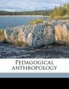 Pedagogical Anthropology - Maria Montessori, Frederick Taber Cooper