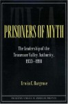 Prisoners of Myth: The Leadership of the Tennessee Valley Authority, 1933-1990 - Erwin C. Hargrove