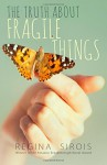 The Truth About Fragile Things - Regina Sirois