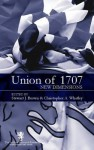 The Union of 1707: New Dimensions: Scottish Historical Review Supplementary Issue - Christopher A. Whatley, Stewart J. Brown