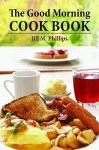 The Good Morning Cook Book - Jill Phillips