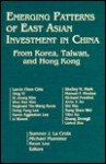 Emerging Patterns of East Asian Investment in China: From Korea, Taiwan, and Hong Kong - Sumner J. Lacroix, Sumner J. La Croix, Michael Plummer, Keun Lee
