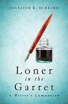 Loner in the Garret: A Writer's Companion - Jennifer Hubbard