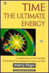 Time: The Ultimate Energy : An Exploration of the Scientific, Psychological, and Metaphysical Aspects of Time - Murry Hope