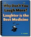 Why Don't You Laugh More? Laughter is the Best Medicine [Illustrated] - F Kuhn, Orison Swett Marden
