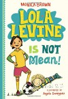 Lola Levine Is Not Mean! - Monica Brown, Angela Dominguez