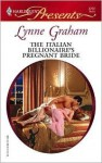 The Italian Billionaire's Pregnant Bride (The Rich, the Ruthless and the Really Handsome, #3) - Lynne Graham