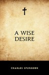 A Wise Desire - Charles Spurgeon