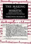 The Making of a Heretic: Gender, Authority, and the Priscillianist Controversy - Virginia Burrus