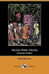 Worlds Within Worlds (Illustrated Edition) (Dodo Press) - Stella Benson