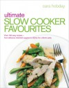 Ultimate Slow Cooker Favourites: Over 100 Easy Recipes-From Delicious Midweek Suppers to Dishes for a Dinner Party - Cara Hobday