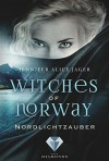 Witches of Norway, Band 1: Nordlichtzauber - Jennifer Alice Jager
