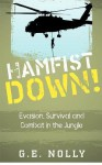 Hamfist Down!: Evasion, Survival and Combat in the Jungle - G.E. Nolly