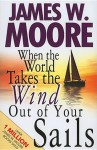 When the World Takes the Wind Out of Your Sails - James W. Moore