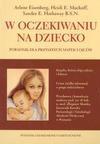 W oczekiwaniu na dziecko : poradnik dla przyszłych matek i ojców - Arlene Eisenberg