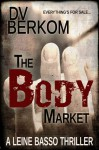 The Body Market (Leine Basso Thriller #3) - D.V. Berkom