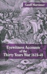 Eyewitness Accounts of the Thirty Years War 1618-48 - Geoff Mortimer