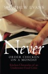 Never Order Chicken on a Monday: Kitchen Chronicles of an Undercover Food Critic - Matthew Evans