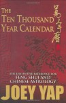 The Ten Thousand Year Calendar - Your Definitive Reference For Feng Shui and Chinese Astrology (English and Chinese Edition) - Joey Yap