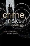 Crime, Risk and Insecurity: Law and Order in Everyday Life and Political Discourse - Tim Hope, Richard Sparks