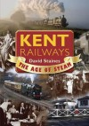 Kent Railways: The Age of Steam - Staines, David Staines