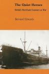 The Quiet Heroes: British Merchant Seamen at War - Bernard Edwards