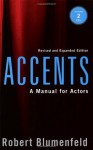Accents: A Manual for Actors- Revised and Expanded Edition - Robert Blumenfeld