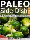 Paleo Side Dish Recipes - 30 Delicious Paleo Side Dish Recipes (Quick and Easy Paleo Recipes) - Susan Peterson