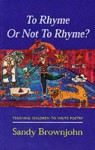 To Rhyme or Not to Rhyme?: Teaching Children to Write Poetry - Sandy Brownjohn