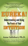 Eureka! Understanding and Using the Power of Your Intuition - Anne Salisbury, C. Norman Shealy, Stanley Krippner