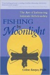Fishing by Moonlight: The Art of Enhancing Intimate Relationship - Colene Sawyer