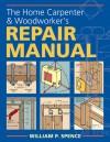 The Home Carpenter & Woodworker's Repair Manual - William P. Spence