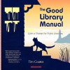 The Good Library Manual: With a Charter for Public Libraries - Tim Coates