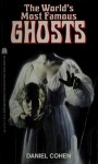 The World's Most Famous Ghosts - Daniel Cohen