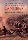 The Historical Records Of The Fifth (Royal Irish) Lancers From Their Foundation As Wynne's Dragoons (In 1689) To 1908 - Walter Temple Willcox