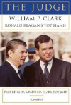 The Judge: William P. Clark, Ronald Reagan's Top Hand - Paul Kengor