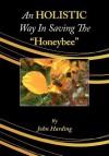 An Holistic Way in Saving the Honeybee - John Harding