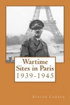 Wartime Sites in Paris: 1939-1945 - Steven Lehrer