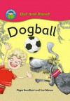 Dogball (Start Reading, Out and About, Green Band 5) - Pippa Goodhart, Sue Mason