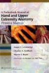 A Pocketbook Manual of Hand and Upper Extremity Anatomy: Primus Manus - Fraser J Leversedge, Martin I. Boyer, Charles A. Goldfarb