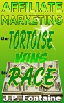 Affiliate Marketing: The Tortoise Will Win This Race! (Clicking For Dollars Book 3) - J.P. Fontaine